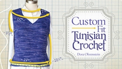 6 Reasons You Need to Take the Custom Fit Tunisian Crochet Class by Dora Ohrenstein on Craftsy